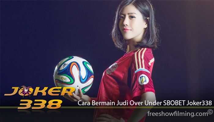 Cara Bermain Judi Over Under SBOBET Joker338