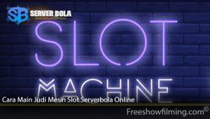 Cara Main Judi Mesin Slot Serverbola Online