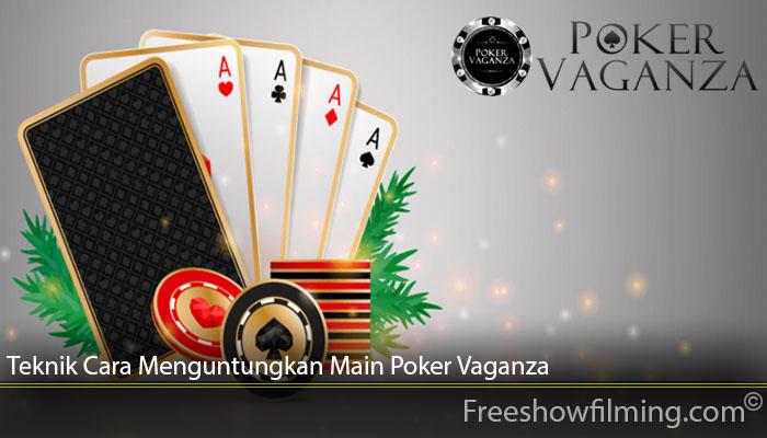 Teknik Cara Menguntungkan Main Poker Vaganza