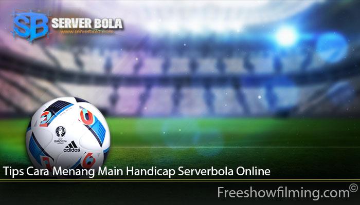 Tips Cara Menang Main Handicap Serverbola Online