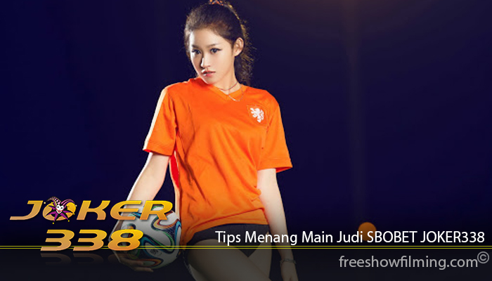 Tips Menang Main Judi SBOBET JOKER338
