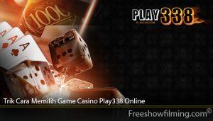 Trik Cara Memilih Game Casino Play338 Online