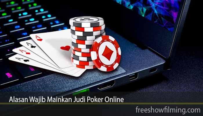 Alasan Wajib Mainkan Judi Poker Online