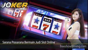 Sarana Prasarana Bermain Judi Slot Online
