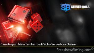 Cara Ampuh Main Taruhan Judi Sicbo Serverbola Online