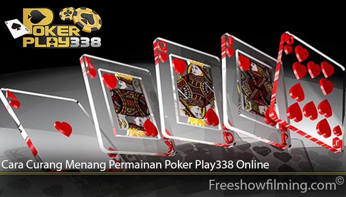 Cara Curang Menang Permainan Poker Play338 Online