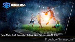 Cara Main Judi Bola dan Tebak Skor Serverbola Online