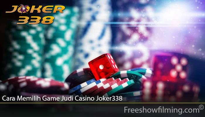 Cara Memilih Game Judi Casino Joker338