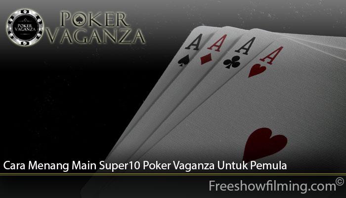 Cara Menang Main Super10 Poker Vaganza Untuk Pemula