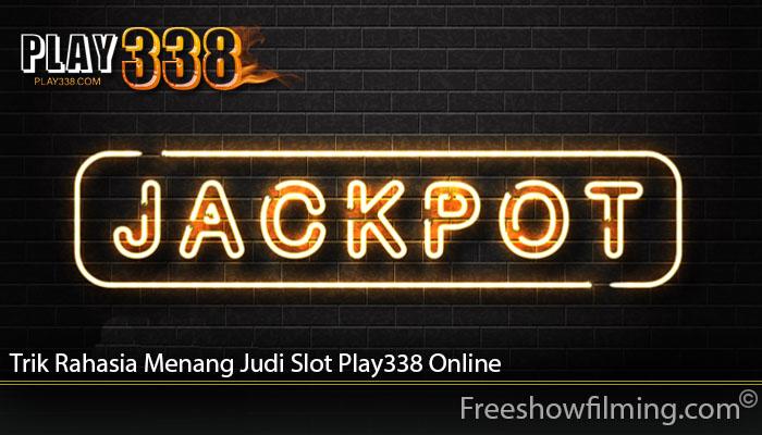 Trik Rahasia Menang Judi Slot Play338 Online
